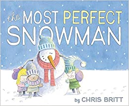 The Most Perfect Snowman by Chris Britt