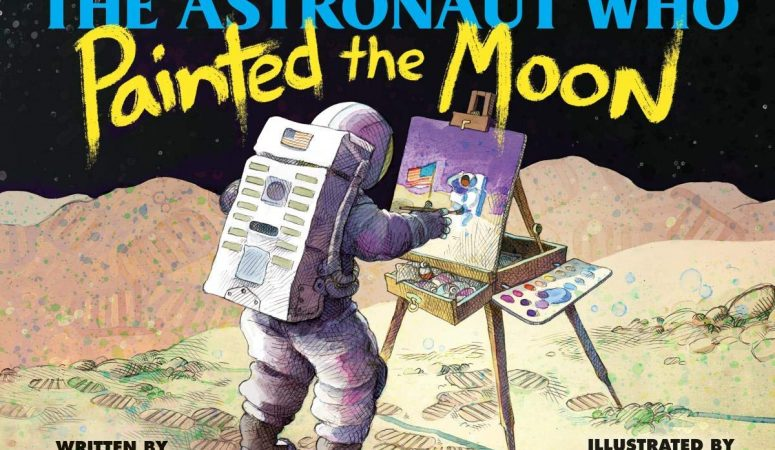 The Astronaut Who Painted the Moon The True Story of Alan Bean by Dean Robbins