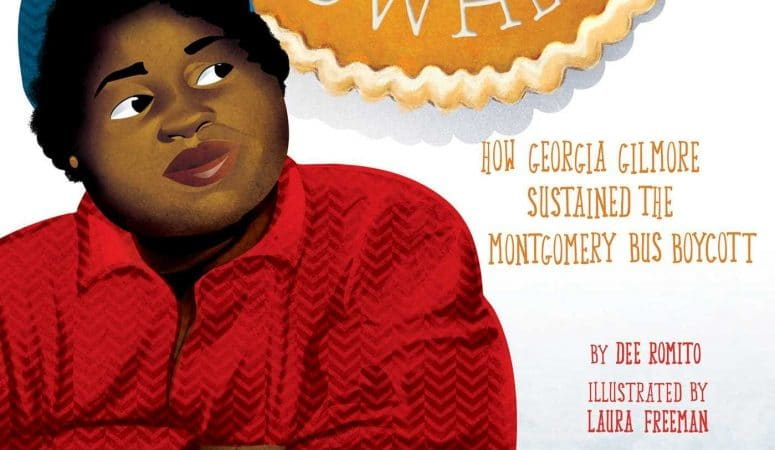 Pies From Nowhere: How Georgia Gilmore Sustained the Montgomery Bus Boycott by Dee Romito