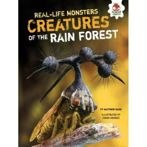 Real-Life Monsters: Creatures of the Rainforest