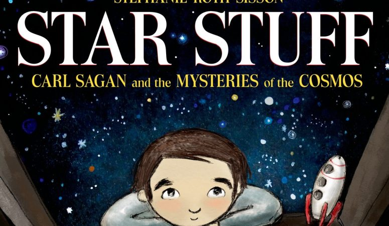 Star Stuff: Carl Sagan and the Mysteries of the Cosmos by Stephanie Roth Sisson